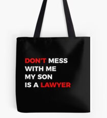 Don't mess with me my son is a Lawyer Tote Bag