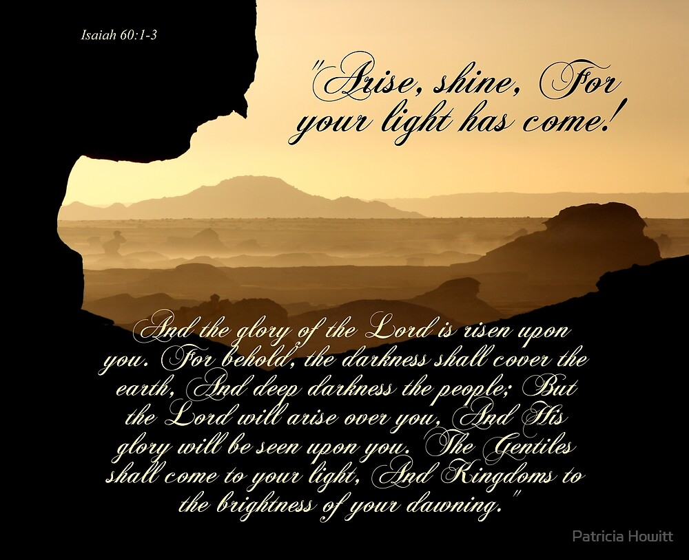 Arise, Shine, For Your Light Has Come! by Patricia Howitt