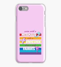 Swim with a Mermaid, ride a Unicorn, dance with Fairies iPhone Case/Skin