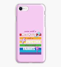 Swim with a Mermaid, ride a Unicorn, dance with Fairies iPhone Case/Skin