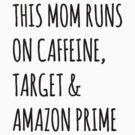 This Mom Runs on Caffeine, Target & Amazon Prime by nibblejax