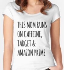 This Mom Runs on Caffeine, Target & Amazon Prime Women's Fitted Scoop T-Shirt