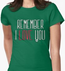 Remember I love you Womens Fitted T-Shirt