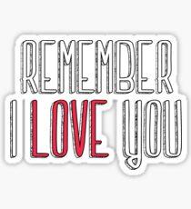 Remember I love you Sticker