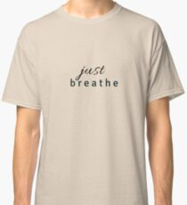 just breathe Classic T-Shirt