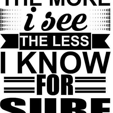 The more I see the less I know for sure by alvarenga