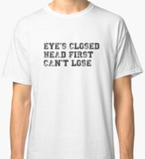 eye's closed, head first, can't lose - brooklyn nine-nine - jake peralta Classic T-Shirt