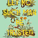 Let No Such Man Be Trusted (Green) by heatherlandis