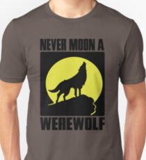 Never moon a werewolf T-Shirt