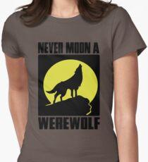 Never moon a werewolf Womens Fitted T-Shirt