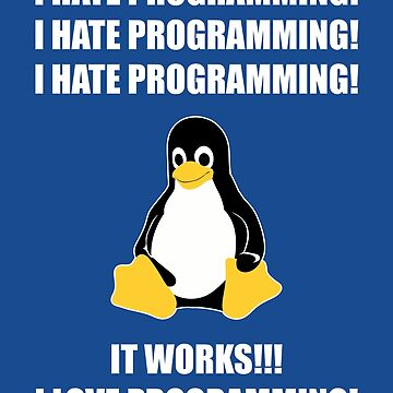 I Hate Programming It Works I Love Programming by codewearIO