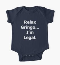 Relax Gringo...I'm Legal One Piece - Short Sleeve