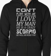 Don't Flirt With Me I Love My Man He is a Crazy Scorpio Zipped Hoodie