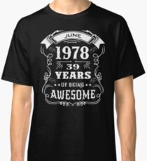 39th Birthday Gift Born in June 1978, 39 years of being awesome Classic T-Shirt