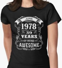 39th Birthday Gift Born in June 1978, 39 years of being awesome Womens Fitted T-Shirt