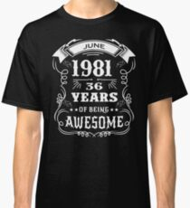 36th Birthday Gift Born in June 1981, 36 years of being awesome Classic T-Shirt