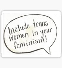 include trans women in your feminsim  Sticker