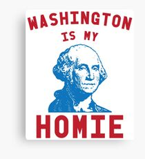 Washington Is My Homie - 4th of July Canvas Print