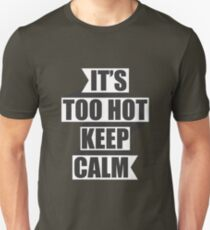 Its too Hot , please keep calm  Unisex T-Shirt
