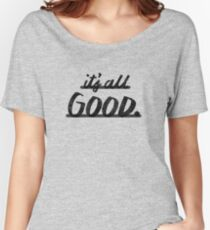 Its All Good Women's Relaxed Fit T-Shirt