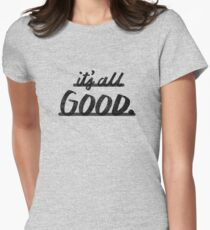 Its All Good Womens Fitted T-Shirt