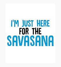 I'm Just Here For The Savasana - Funny Meditation Meditating Zen Yin Yang Yoga Gift and Apparel Photographic Print