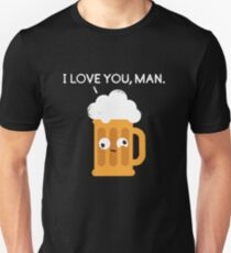 I love you man by Drunk Beer T-Shirt