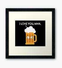 I love you man by Drunk Beer Framed Print