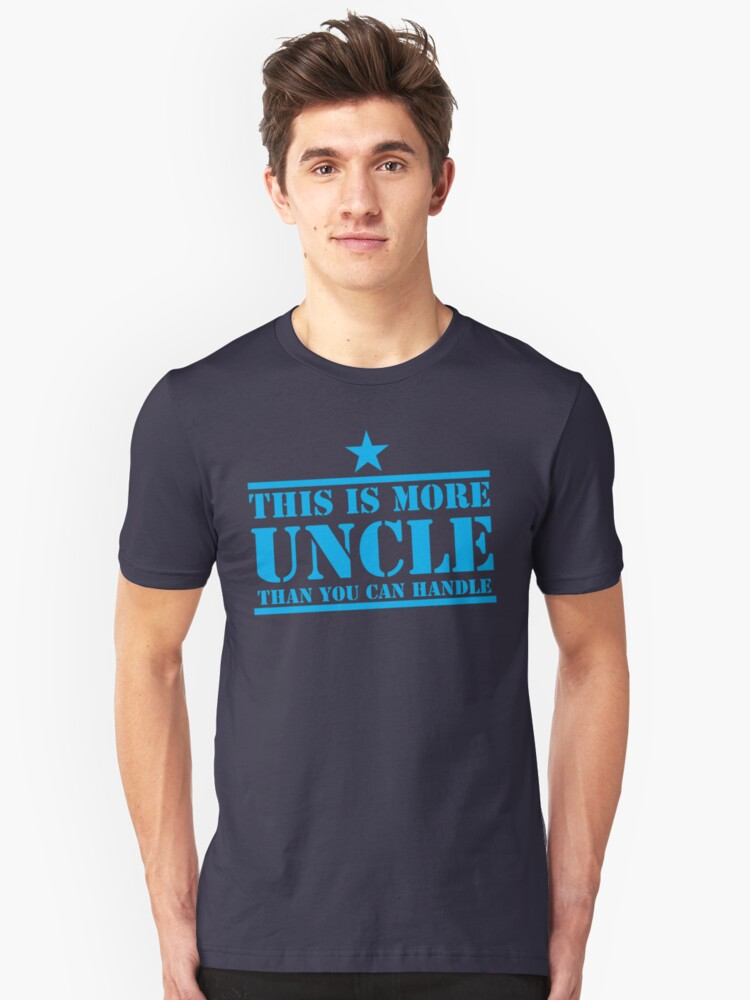 This is more UNCLE than you can handle Unisex T-Shirt Front
