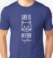 Life Is Better Together Cat White 4 Unisex T-Shirt