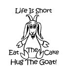 "Life Is Short. Eat The Cake. Hug The Goat"" by Carter L. Shepard""   by echoesofheaven"