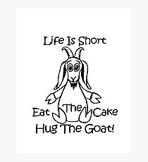 """Life Is Short. Eat The Cake. Hug The Goat"""" by Carter L. Shepard""""   Photographic Print"""