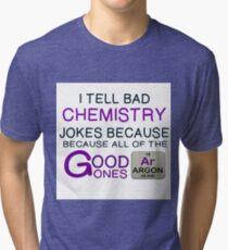 TELL BAD CHEMISTRY JOKES - GOOD ONES ARGON Tri-blend T-Shirt