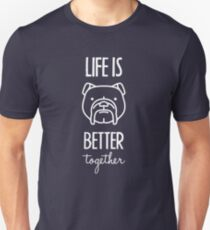 Life Is Better Together Dog White 4 Unisex T-Shirt