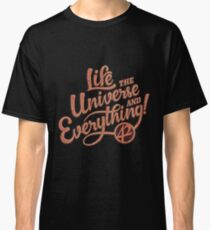 Life the Universe and Everything - Hitchikers guide Classic T-Shirt