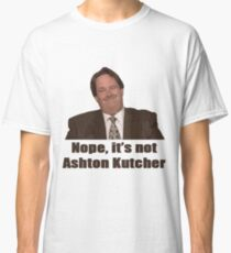 Nope, it's not Ashton Kutcher! Classic T-Shirt