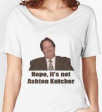 Nope, it's not Ashton Kutcher! Women's Relaxed Fit T-Shirt