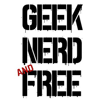 Geek, Nerd and Free - T-Shirt by GeeklyShirts