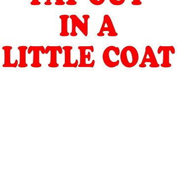 Fat Guy In A Little Coat by everything-shop