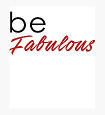 Be Fabulous - Be Happy Self Love Tshirt Photographic Print