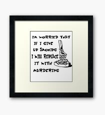 I'm Worried That If I Give Up Smoking I Will Replace It With Murdering Framed Print