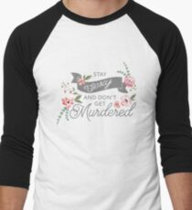 Stay Sexy and Don't Get Murdered Men's Baseball ¾ T-Shirt