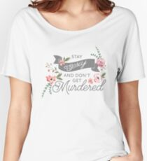 Stay Sexy and Don't Get Murdered Women's Relaxed Fit T-Shirt