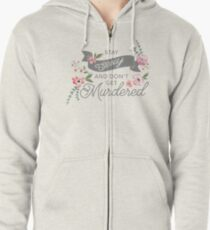 Stay Sexy and Don't Get Murdered Zipped Hoodie