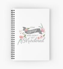 Stay Sexy and Don't Get Murdered Spiral Notebook