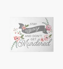 Stay Sexy and Don't Get Murdered Art Board