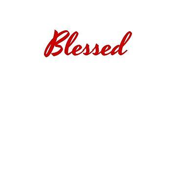 Inspirational Quote T-Shirt: Blessed By Jesus Christ by KryshalDesigns