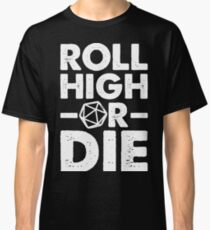 Roll High or Die Classic T-Shirt