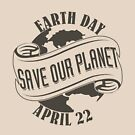 Earth Day Save Our Planet by EthosWear
