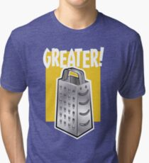 Greater! Cheese or Other. Tri-blend T-Shirt